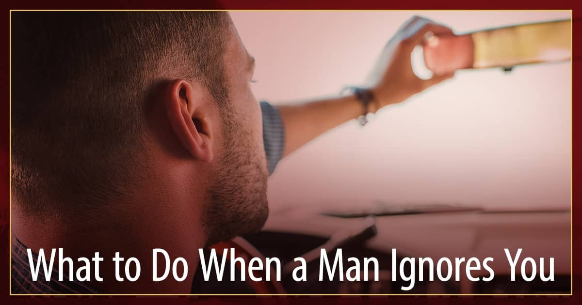 What to Do When a Man Ignores You | Love & Relationships