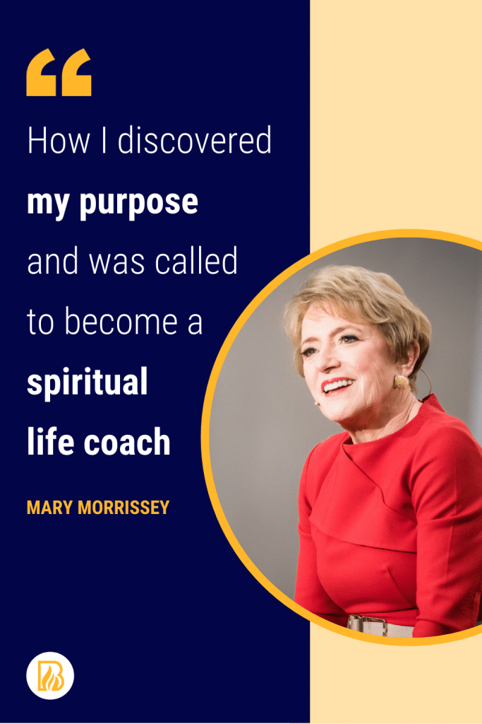 How I discovered my purpose and was called to become a spiritual life coach - Mary Morrissey