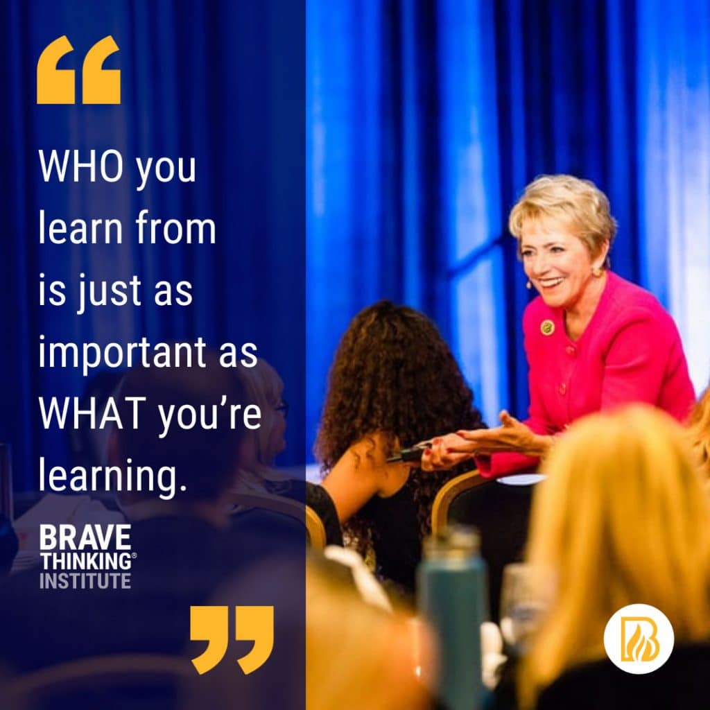 Who you learn from is just as important as what you're learning - Mary Morrissey - Brave Thinking Institute