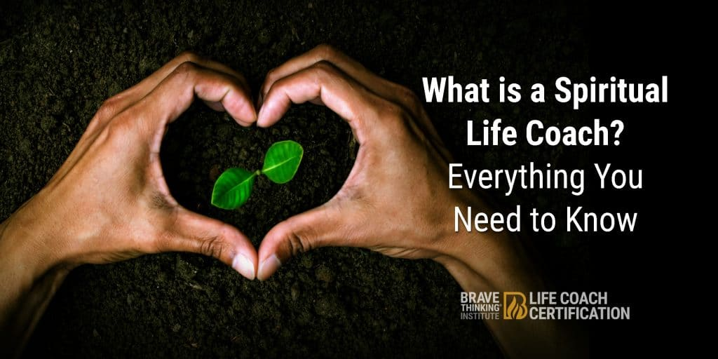 What is a spiritual life coach? Everything you need to know!  Brave Thinking Institute