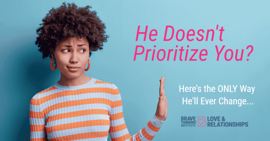 He doesn't prioritize you