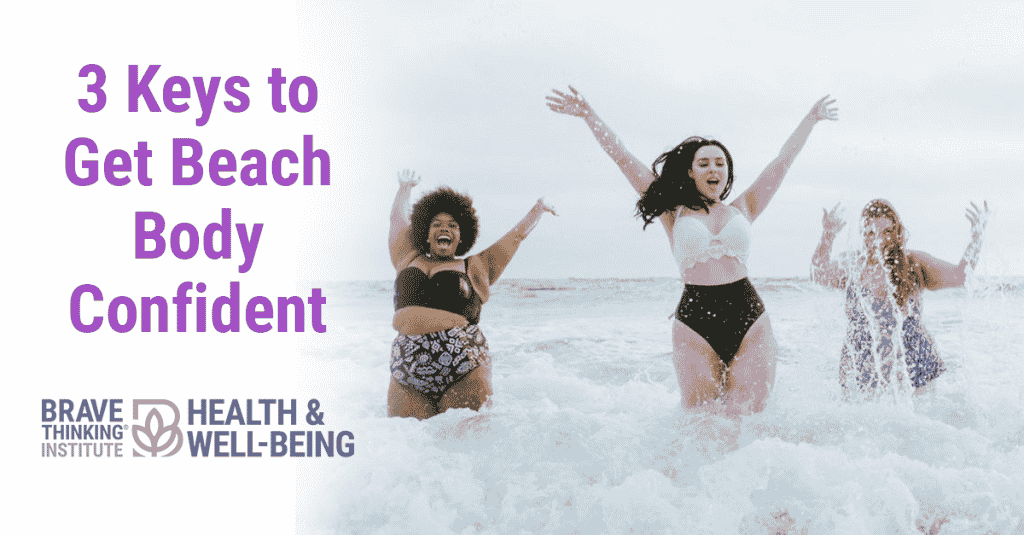 3 Keys to get beach body confident - Jennifer Jimenez | Health and Well-being - Brave Thinking Institute