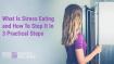 What Is Stress Eating and How To Stop It In 3 Practical Steps