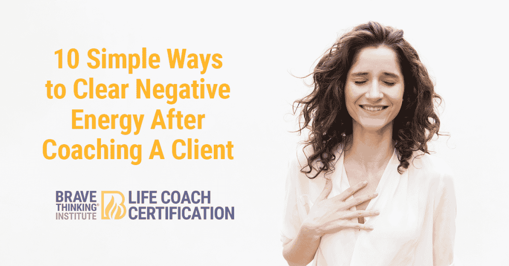 10 Simple Ways to Clear Negative Energy After Coaching A Client