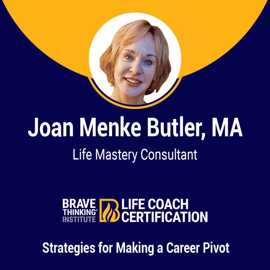 Joan Menke Butler, MA - Life Mastery Consultant shares strategies for making a career pivot