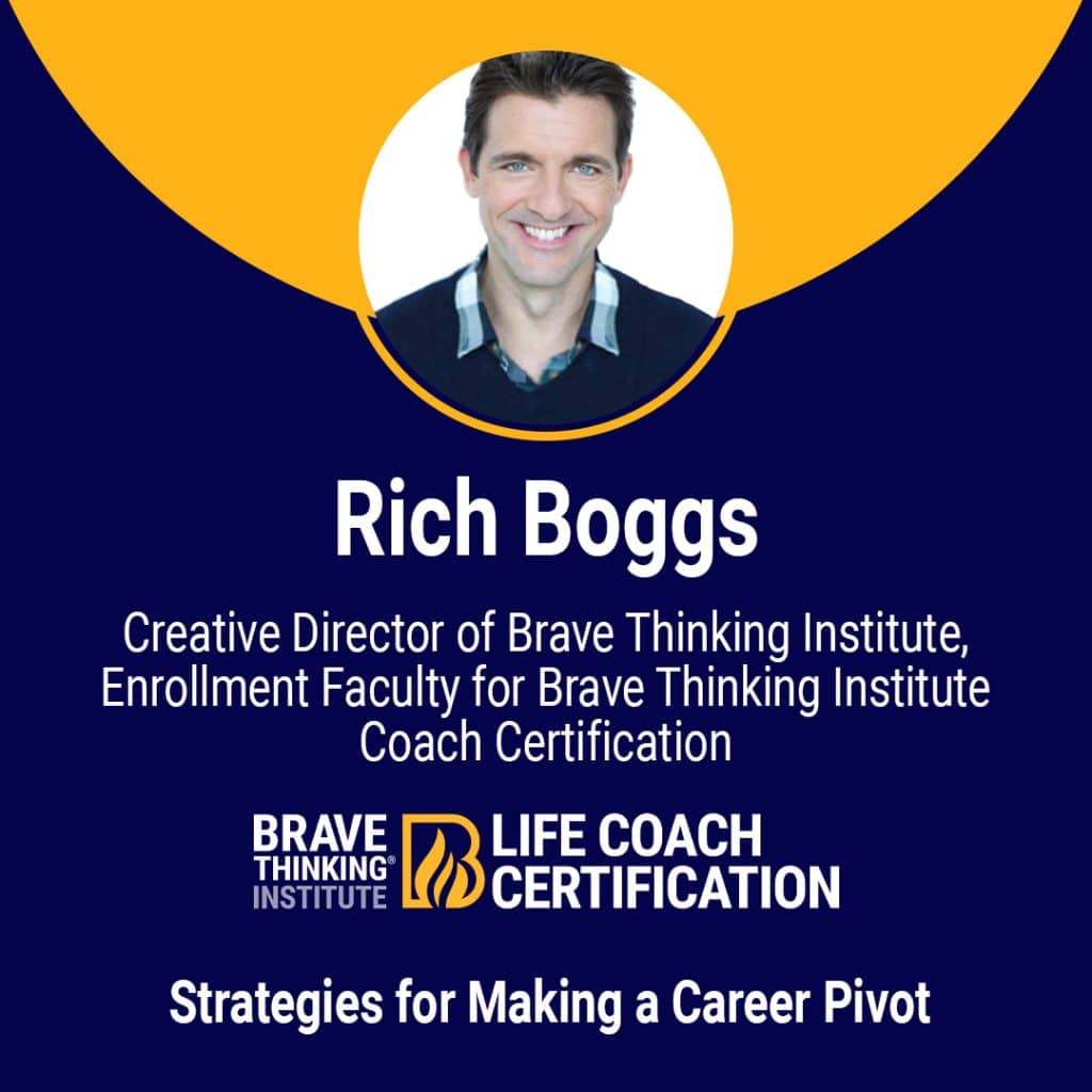 Rich Boggs - Life Mastery Consultant shares strategies for making a career pivot