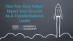 How Your Core Values Impact Your Success As A Transformational Leader