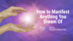 4 Steps to Manifest Anything You Dream Of – Including Love and Money